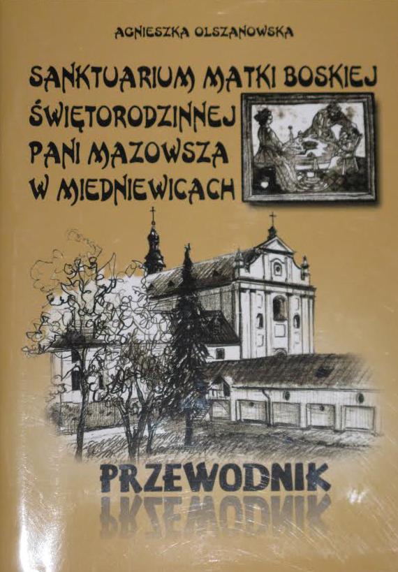 Sanktuarium-Matki-Boskiej-Świętorodzinnej-Pani-Mazowsza-w-Miedniewicach-Przewodnik-Agnieszka-Olszanowska